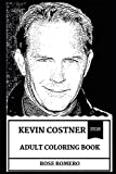 Kevin Costner Adult Coloring Book: Multiple Academy Awards and Golden Globes Winner, Legendary American Actor and Cultural Movie Icon Inspired Adult Coloring Book (Kevin Costner Books)