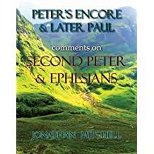 Peter's Encore & Later Paul, comments on Second Peter & Ephesians