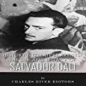The Life and Legacy of Salvador Dali: History's Greatest Artists Audiobook by  Charles River Editors Narrated by Kenneth Ray