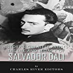 The Life and Legacy of Salvador Dali: History's Greatest Artists | Charles River Editors