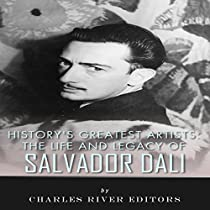 THE LIFE AND LEGACY OF SALVADOR DALI: HISTORY'S GREATEST ARTISTS