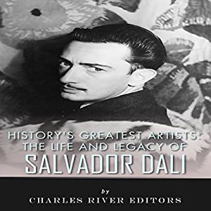 The Life and Legacy of Salvador Dali Audiobook