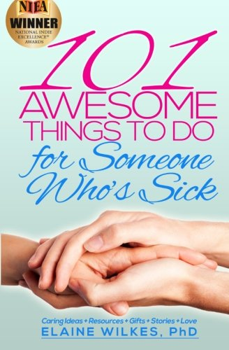 101 Awesome Things to Do for Someone Who's Sick: Caring Ideas + Resources + Gifts + Stories + Love pdf