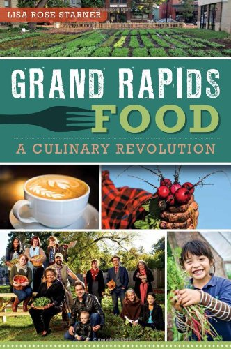 Read Online Grand Rapids Food:: A Culinary Revolution (American Palate) pdf