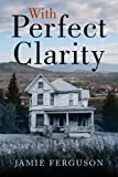 With Perfect Clarity, Jamie Ferguson, 1939949009