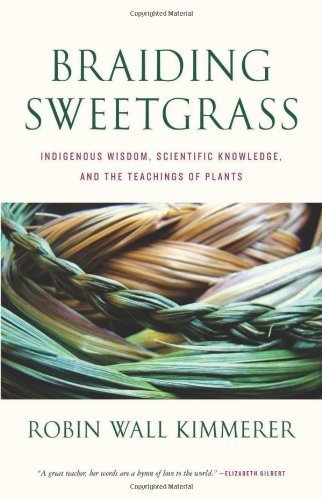 Braiding Sweetgrass: Indigenous Wisdom, Scientific Knowledge and the Teachings of Plants by Kimmerer, Robin Wall (2013) Hardcover