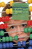 Rechenstörungen bei Kindern: Neurowissenschaft, Psychologie, Pädagogik