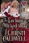 To Enchant a Wicked Duke (The Heart o...