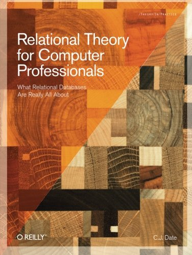 Relational Theory for Computer Professionals: What Relational Databases Are Really All About (C J Date Database)