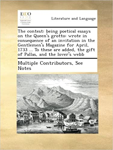 Download online The contest: being poetical essays on the Queen's grotto: wrote in consequence of an invitation in the Gentlemen's Magazine for April, 1733 ... To ... the gift of Pallas, and the lover's webb PDF