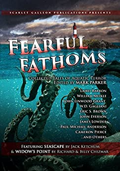 Fearful Fathoms: Collected Tales of Aquatic Terror (Vol. I - Seas & Oceans) by [Chizmar, Richard, Ketchum, Jack, Barron, Laird, Meikle, William, Everson, John, Gagliani, W.D., Anderson, Paul Michael, Sechrest, Jason, Chizmar, Billy]