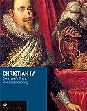 Christian IV: Denmarks Great Renaissance King (Crown Series)