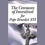 The Ceremony of Investiture for Pope Benedict XVI (4/24/05) | Pope Benedict XVI