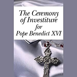 The Ceremony of Investiture for Pope Benedict XVI (4/24/05) Speech