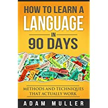 How To Learn A Language In 90 Days: Methods And Techniques That Actually Work (Learn Spanish, Learn Any Language, Language Learning, Learn A Foreign Language, Fluent for ever)
