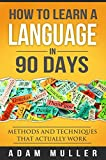 How To Learn A Language In 90 Days: Methods And Techniques That Actually Work Review