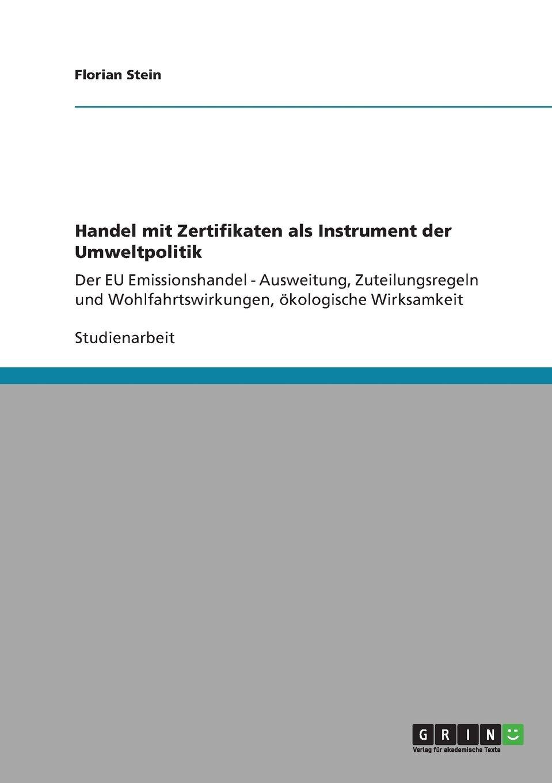 Handel mit Zertifikaten als Instrument der Umweltpolitik: Der EU Emissionshandel - Ausweitung, Zuteilungsregeln und Wohlfahrtswirkungen, ökologische Wirksamkeit