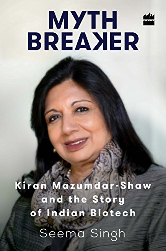 Download Pdf Mythbreaker Kiran Mazumdar Shaw And The Story Of