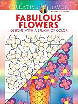 Amazon Creative Haven Fabulous Flowers Designs With A Splash Of Color Adult Coloring 9780486807799 Susan Bloomenstein Books