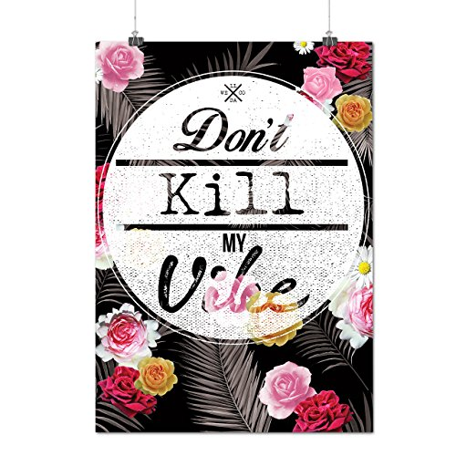 Kill My Vibe Quote Slogan Vibe Flower Matte/Glossy Poster A3 (12x17 inches) | Wellcoda