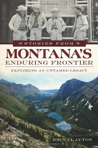 Stories from Montana's Enduring Frontier: Exploring an Untamed Legacy (American Chronicles)