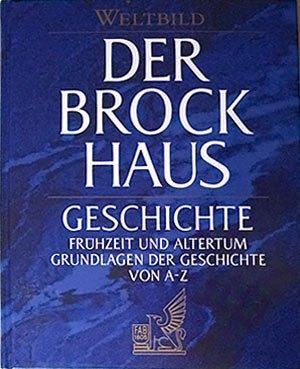 Der Brockhaus. Geschichte. Bd. I (Frühzeit und Altertum Grundlagen der Geschichte von A - Z)