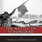 The Greatest Battles in History: The Battle of Stalingrad   Charles River Editors
