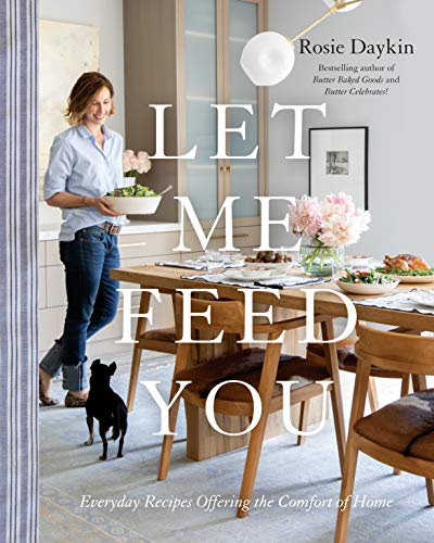 Let Me Feed You: Everyday Recipes Offering the Comfort of Home