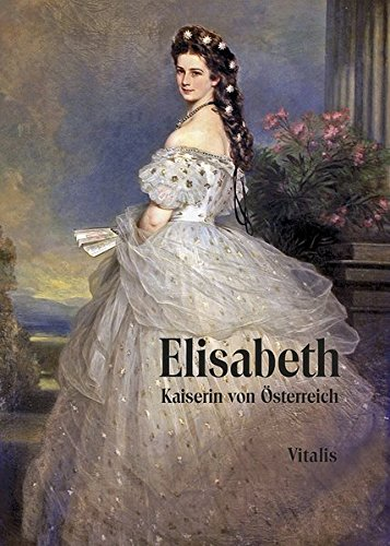 Elisabeth: Kaiserin von Österreich