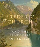 Frederic Church and the Landscape Oil Sketch, Andrew Wilton, 1857095502