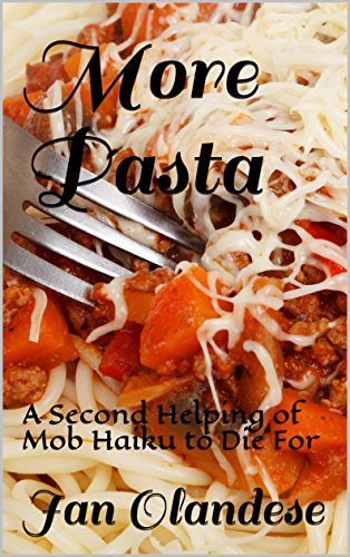 More Pasta: A Second Helping of Mob Haiku to Die For by [Olandese, Jan ]
