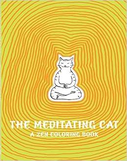 The Meditating Cat A Zen Coloring Book Jean Vincent Senac 9781849762205 Amazon Books