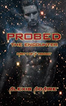 Probed: The Encounter: (Shapeshifter Alien With Multiple Partners MMMF - Paranormal SciFi) by [Adaire, Alexis]