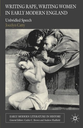 Writing Rape, Writing Women in Early Modern England: Unbridled Speech (Early Modern Literature in History)