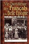 Vie Quotidienne des Français à la Belle Epoque par Pacaud