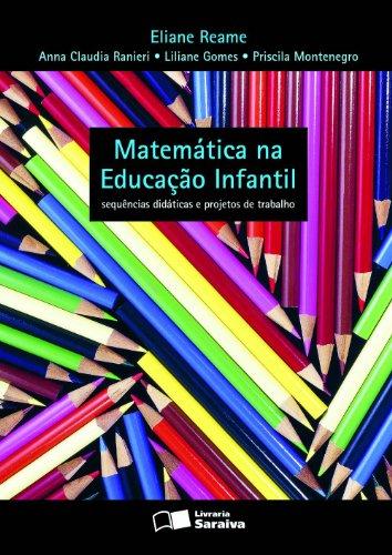 Matemática na Educação Infantil. Sequências Didáticas e Projetos de Trabalho - Volume Único
