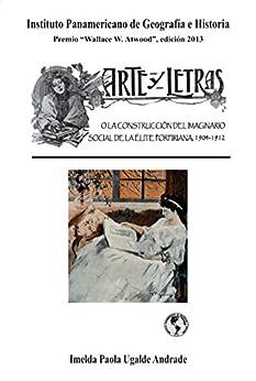 Arte y Letras: O la construcción del imaginario social de la élite porfiriana: 1904-1912 de [Ugalde Andrade, Imelda Paola]