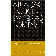 Atuação Policial em Terras Indígenas: Segurança e Direitos Humanos (Portuguese Edition)