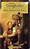Der Jager von Fall, Ganghofer, 3895070386