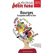 Bourges - Escapades dans le Cher 2015 Petit Futé (City Guide) (French Edition)