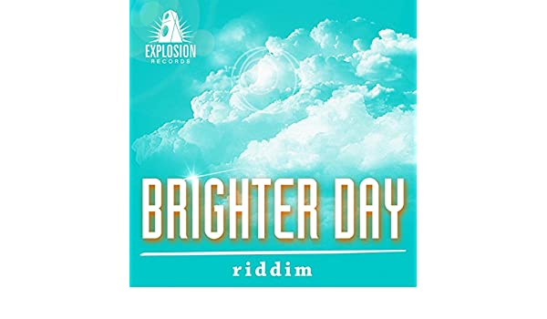 Brighter Day Riddim by EXPLOSION RECORDS on Amazon Music