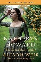Katheryn Howard, The Scandalous Queen: A Novel