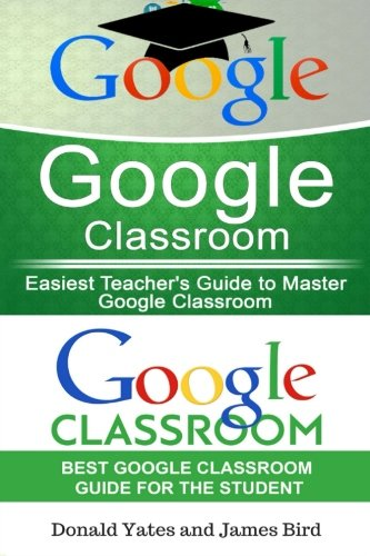 Google Classroom: Easiest Teacher's and Student's Guide to Master Google Classroom (Google Classroom App, Google Classroom For Teachers, Google Classroom) (Volume 2)