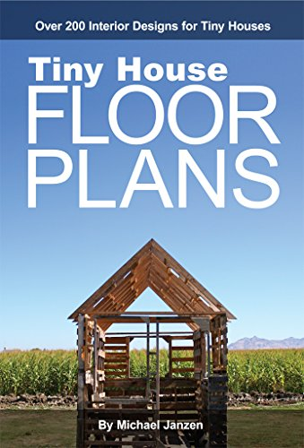 Tiny House Floor Plans: Over 200 Interior Designs for Tiny Houses by [Janzen, Michael]