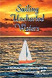 Sailing Uncharted Waters (Volume 2): A Mystical Voyage into the Unknown (Sailing Uncharted Waters, A Mystical Voyage into the Unknown)