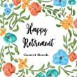 Happy Retirement Guest Book: Retirement Party Keepsake Guest Book For Friends & Family To Write In, Sign In, Wish, Advice, Comments, Predictions. (400 ... (Enjoy Retirement Party Memories) (Volume 6) from CreateSpace Independent Publishing Platform