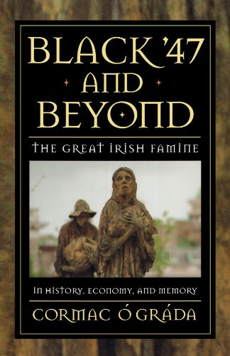 Black '47 and Beyond: The Great Irish Famine in History, Economy, and Memory (The Princeton Economic History of the Western World) ()