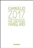 Evangelio 2017: Comentado día a día por José Pedro Manglano (Spanish Edition)