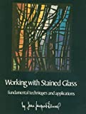 Working with Stained Glass : Fundamental Techniques and Applications, Duval, Jean-Jacques, 0308101537