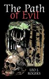 The Path of Evil, Leo J. Rogers, 1440193614
